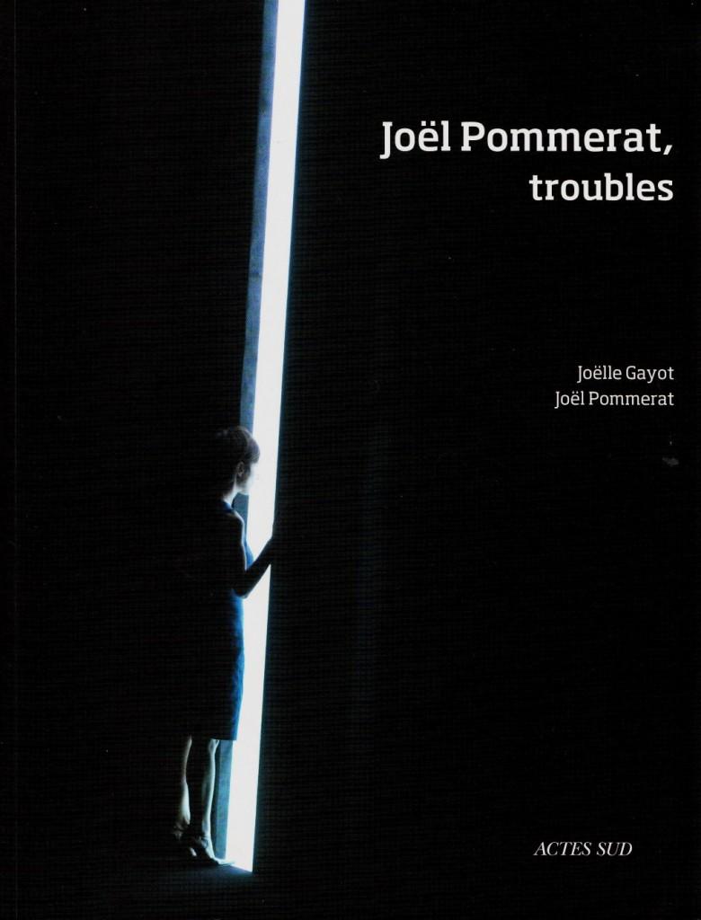« Joël Pommerat, troubles » de Joëlle Gayot et Joël Pommerat