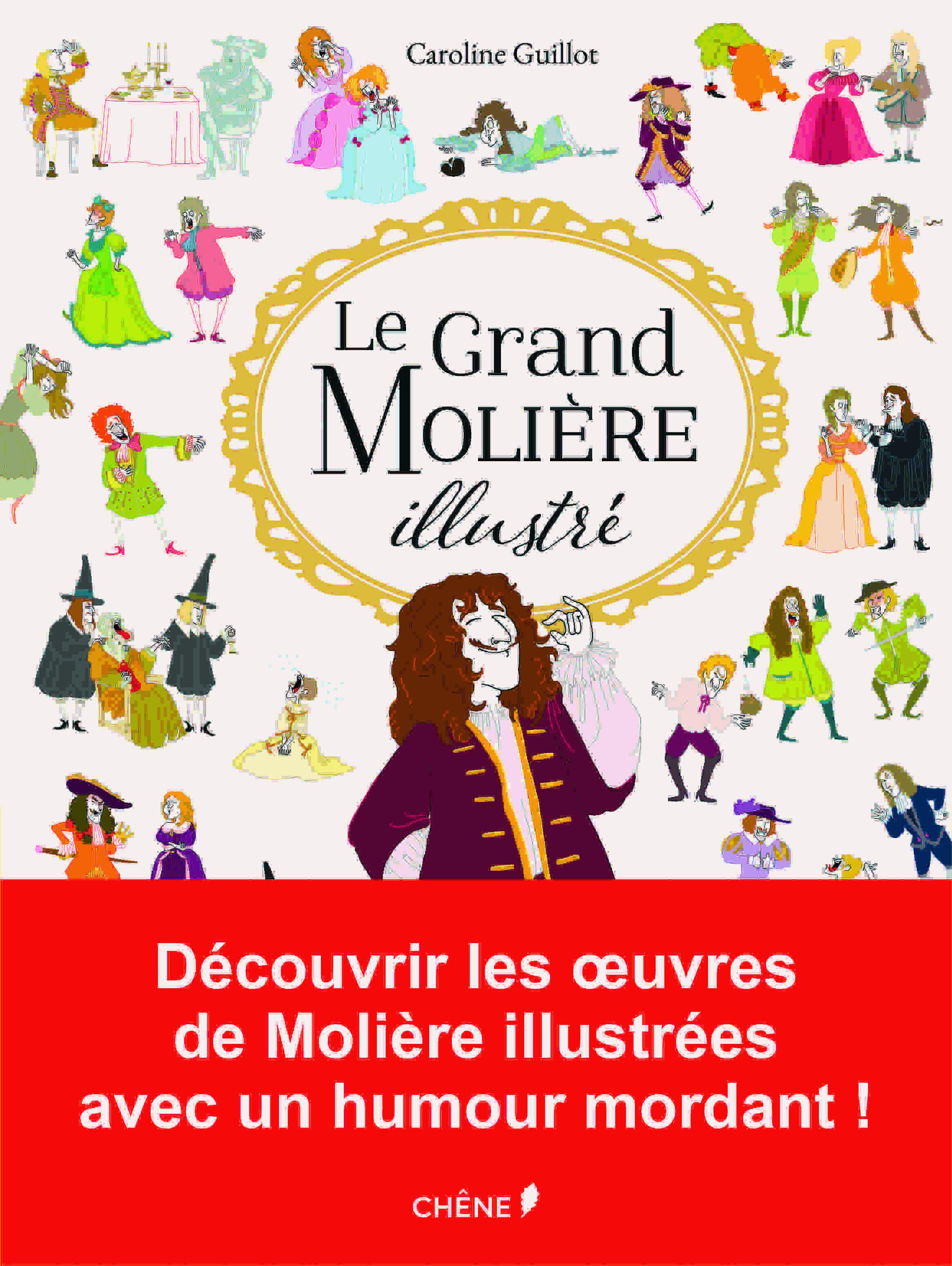 Le Grand Molière illustré, Éditions du Chêne, Caroline Guillot, Chêne, Rodolphe Fouano