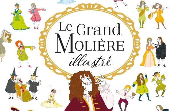 Le Grand Molière illustré, de Caroline Guillot, Éditions du Chêne,