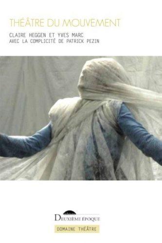 Theatre-du-mouvement-Claire-Heggen-Yves-Marc-Deuxième-époque